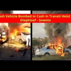 Cash Vehicle Bombed in Cash in Transit Heist in Diepkloof - Soweto